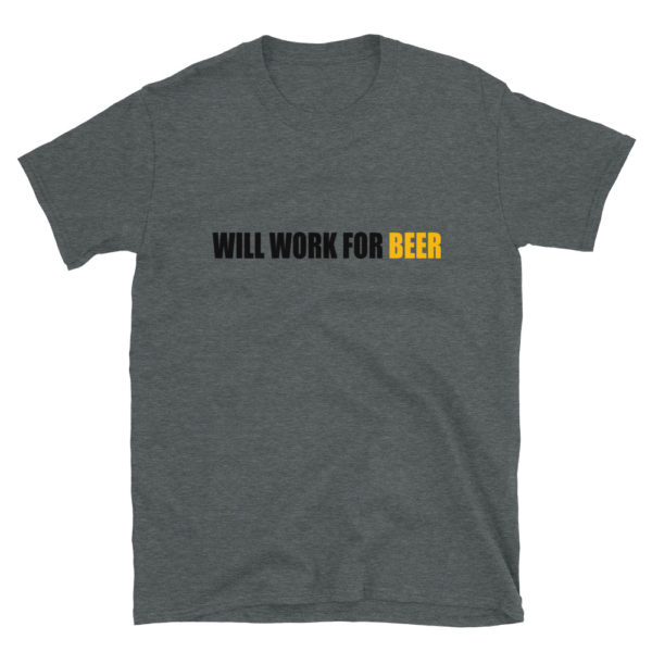 Will Work for Beer Men's/Unisex T-Shirt